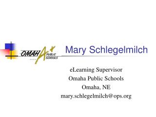 Mary Schlegelmilch eLearning Supervisor Omaha Public Schools