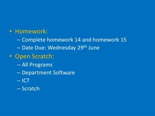 Homework:   Complete homework 14 and homework 15 Date Due: Wednesday 29 th  June Open Scratch: