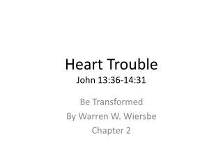 Heart Trouble John 13:36-14:31