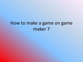 How to make a game on game maker 7
