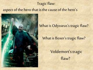 Tragic flaw:     aspect  of the hero that is the cause of the  hero's downfall