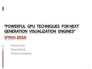 """Powerful   GPU   techniques   for next generation   visualization   engines"" spring  2010"