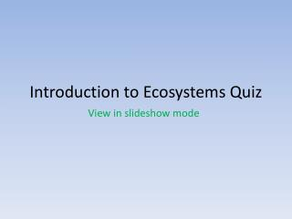 Introduction to  Ecosystems Quiz
