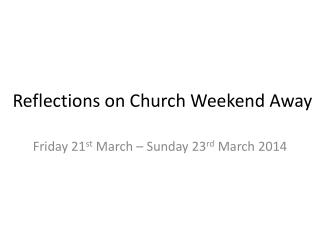 Reflections on Church Weekend Away