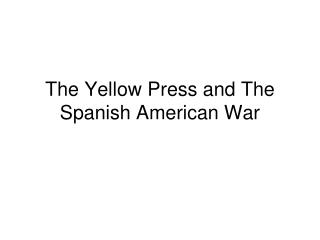 The  Yellow  Press and  T he  Spanish American War