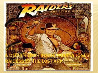 A Deeper Look Inside Indiana Jones Raiders of the Lost Ark
