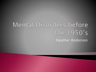 Mental Disorders before the 1950's