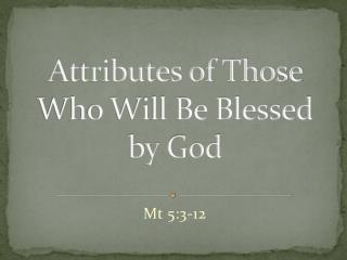 Attributes of Those Who Will Be Blessed by God