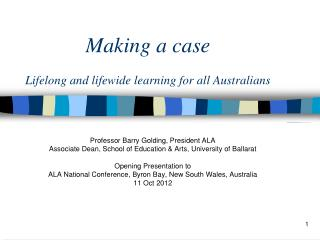 Making a case Lifelong and  lifewide  learning for all Australians