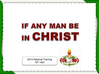 IF ANY MAN BE IN  CHRIST
