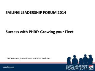 SAILING LEADERSHIP FORUM 2014 Success with PHRF: Growing your Fleet