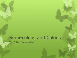 Semi-colons and Colons