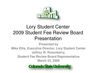 Lory Student Center  2009 Student Fee Review Board Presentation