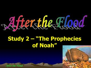"Study 2 – ""The Prophecies of Noah"""