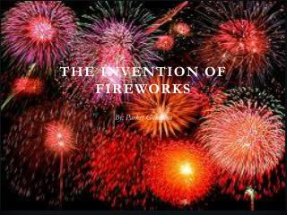 THE INVENTION OF FIREWORKS