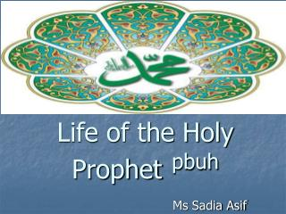 Life of the Holy Prophet pbuh