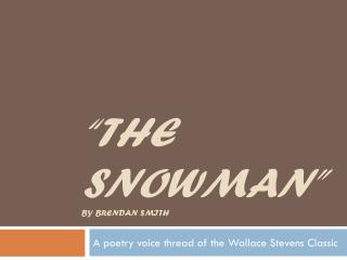 """The  SnowMan ""  By BRENDAN Smith"