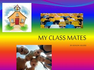 MY CLASS MATES BY :KAYLON  SELLERS