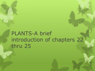 PLANTS-A brief introduction of chapters 22 thru 25