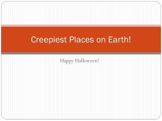 Creepiest Places on Earth!
