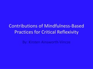 Contributions of Mindfulness-Based Practices for Critical Reflexivity