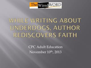 While Writing About Underdogs, Author Rediscovers Faith