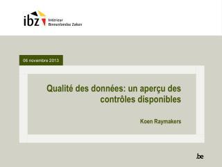 Qualité  des données : un aperçu des contrôles disponibles Koen Raymakers