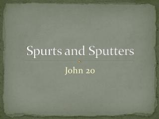 Spurts and Sputters