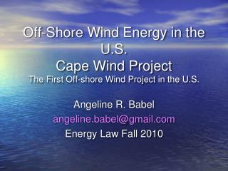 Off-Shore Wind Energy in the U.S. Cape Wind Project The First ...