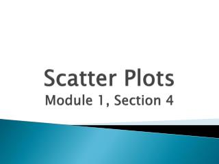 Scatter Plots Module 1, Section 4