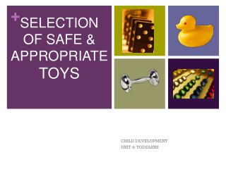 SELECTION OF SAFE & APPROPRIATE TOYS