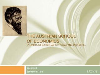 The Austrian School  of Economics by:  Anmol Mirakhur , Mark P.  piazza, and Jack Estill