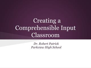 Creating a Comprehensible Input Classroom