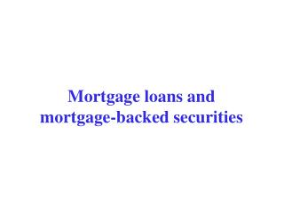Mortgage loans and mortgage-backed securities