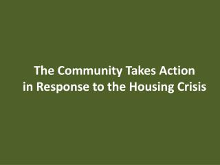 The  Community  Takes  Action in Response to the Housing Crisis