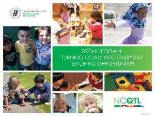 Break it down:  Turning Goals into Everyday Teaching Opportunities