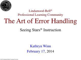 Lindamood-Bell � Professional Learning Community The Art of Error Handling