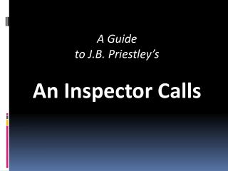 A Guide to J.B. Priestley's An Inspector Calls