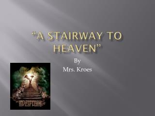 """A Stairway to Heaven"""