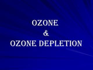 Ozone  & Ozone Depletion