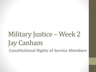 Military Justice – Week 2 Jay  Canham