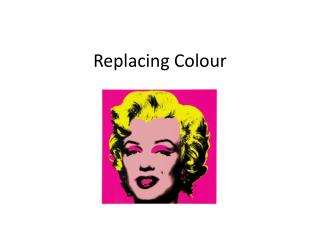 Replacing  Colour