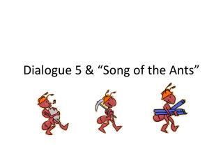 "Dialogue 5 & ""Song of the Ants"""
