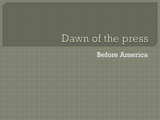 Dawn of the press