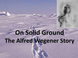 On Solid Ground The Alfred Wegener Story