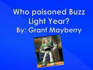 Who poisoned Buzz Light Year? By: Grant Mayberry