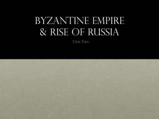 Byzantine Empire  & Rise of Russia