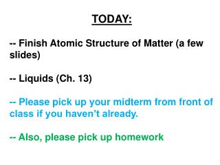 TODAY: -- Finish Atomic Structure of Matter  ( a few slides) -- Liquids (Ch. 13)