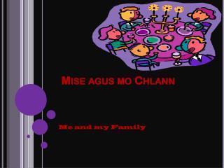 Mise  agus mo  Chlann