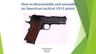 How to disassemble and assemble  an American tactical 1911 pistol.